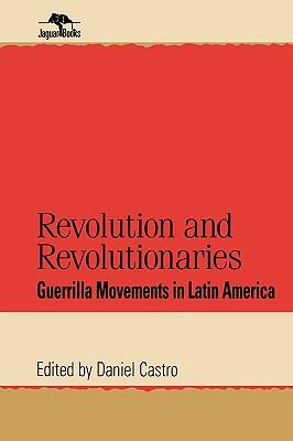 Revolution and Revolutionaries By Castro, Daniel (EDT)